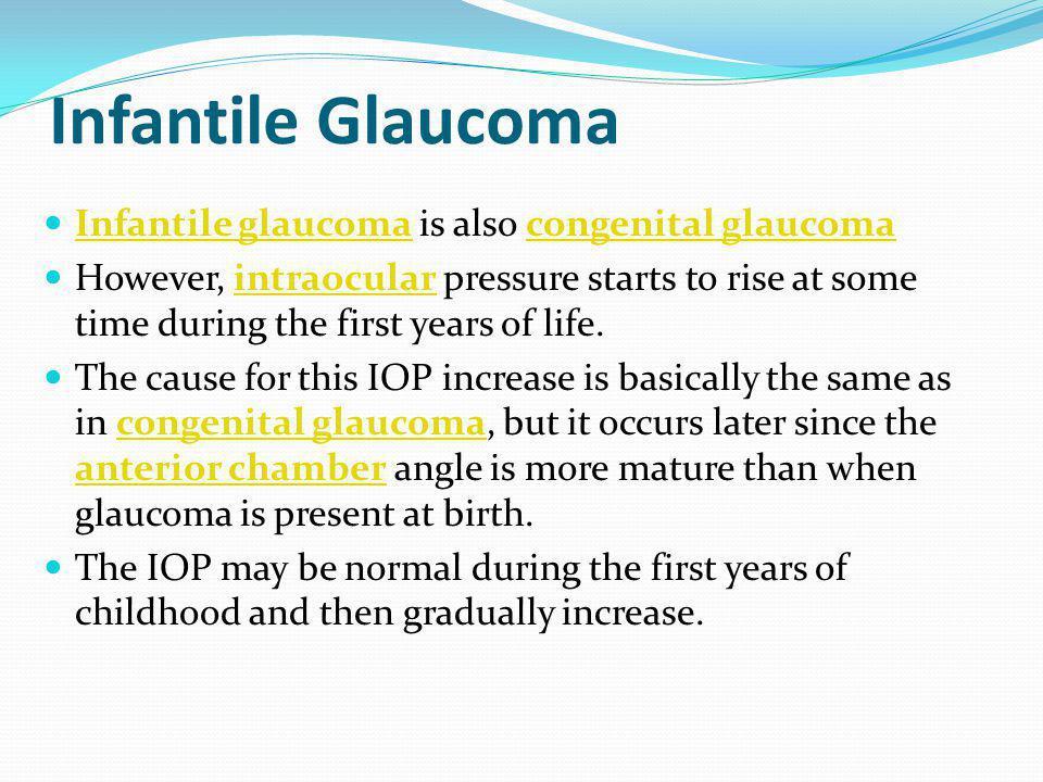 Infantile Glaucoma Infantile glaucoma is also congenital glaucoma