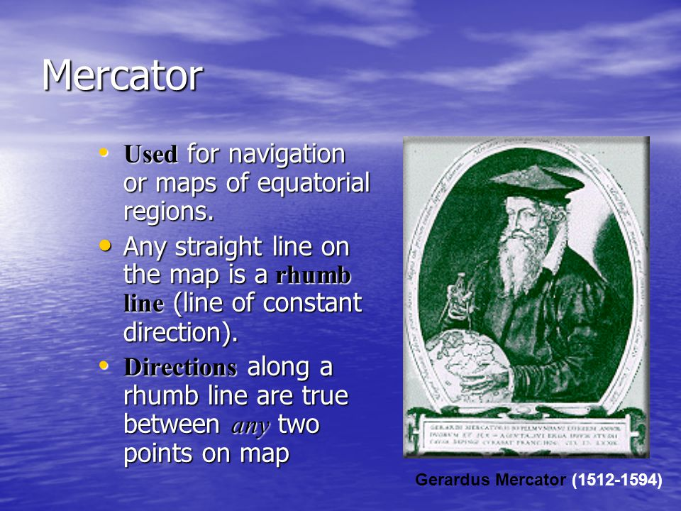 Mercator Used for navigation or maps of equatorial regions.