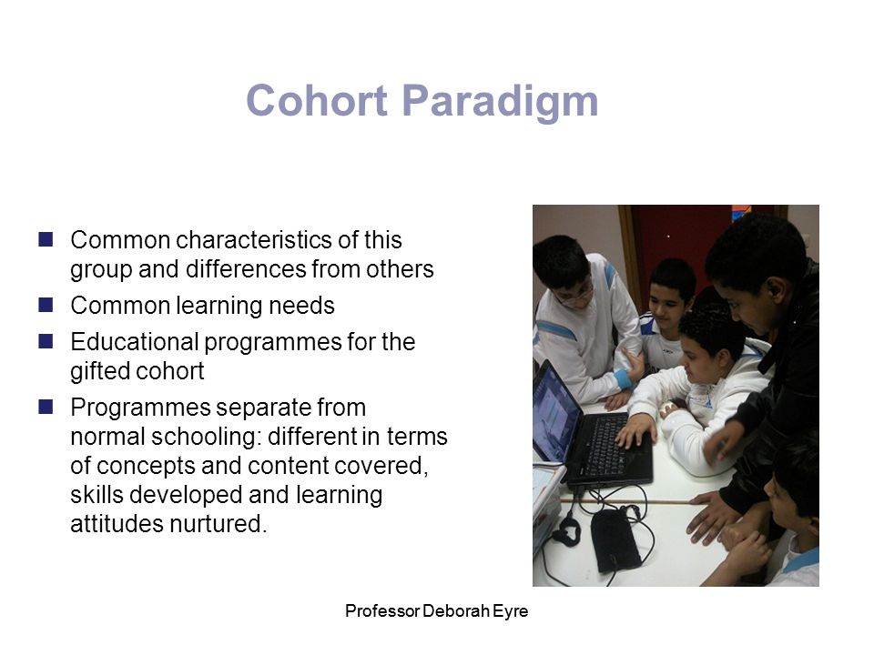 Cohort Paradigm Common characteristics of this group and differences from others. Common learning needs.