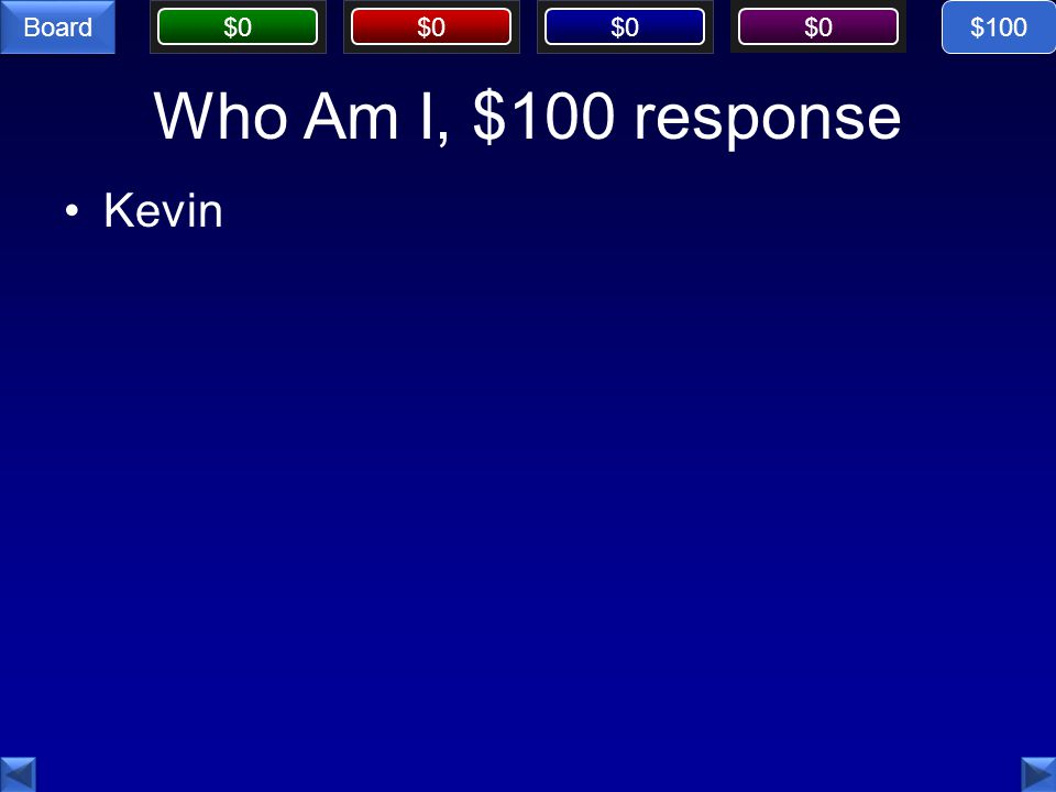 $100 Who Am I, $100 response Kevin
