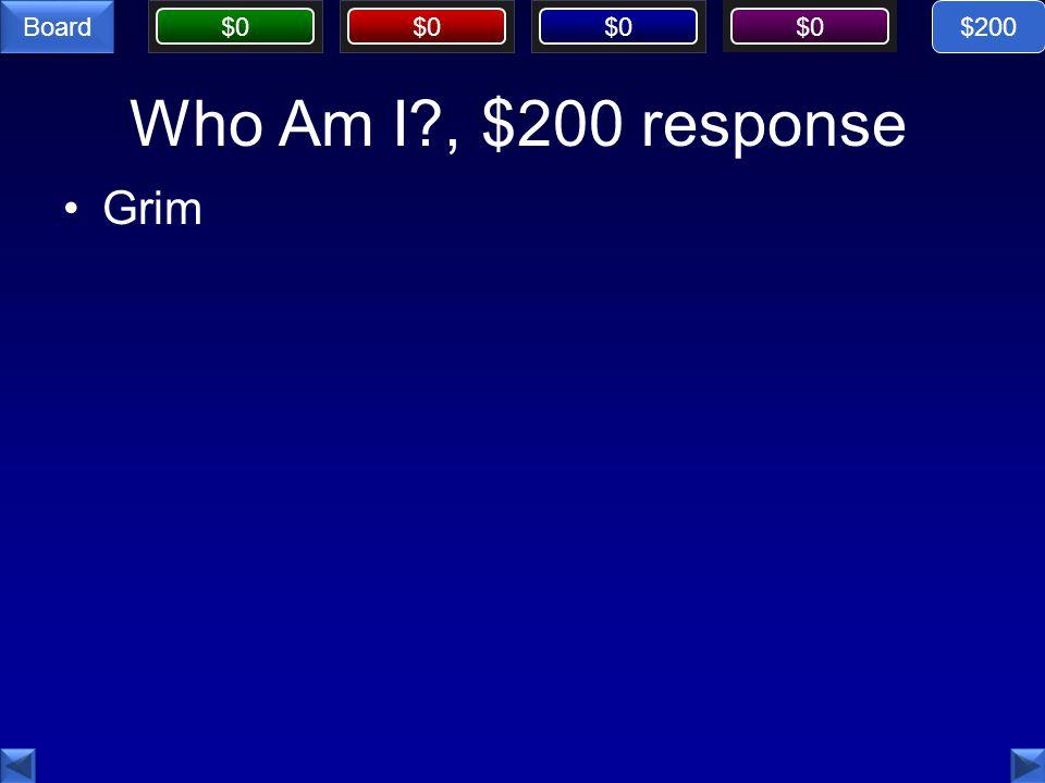 $200 Who Am I , $200 response Grim