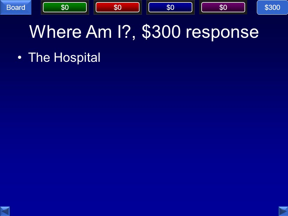 $300 Where Am I , $300 response The Hospital