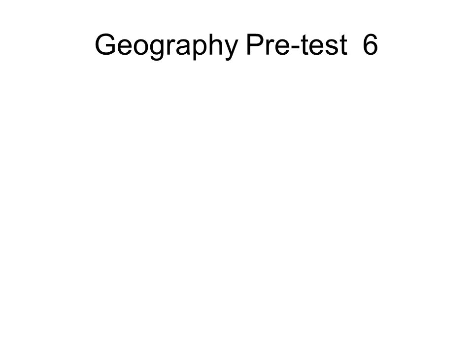 Geography Pre-test 6
