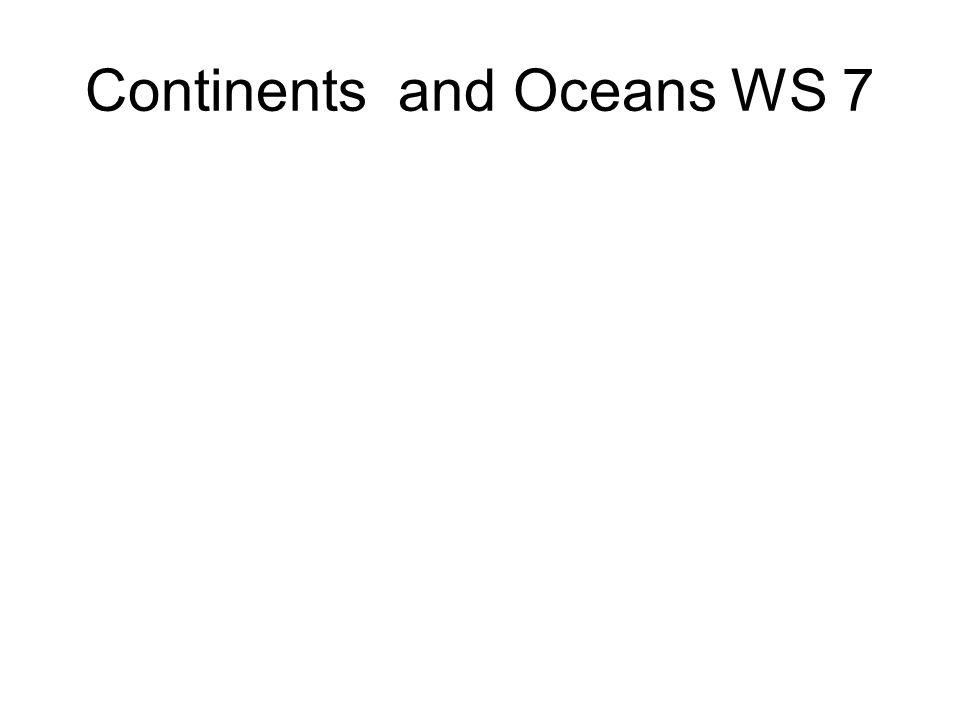 Continents and Oceans WS 7