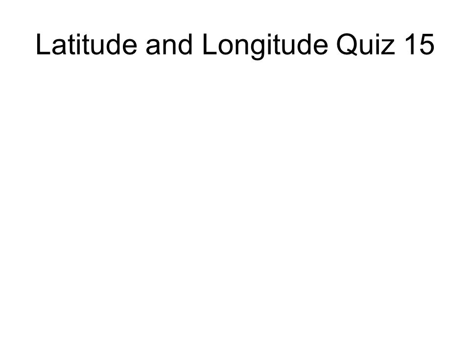 Latitude and Longitude Quiz 15