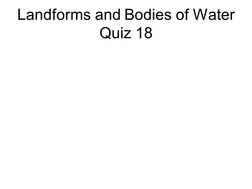 Landforms and Bodies of Water Quiz 18