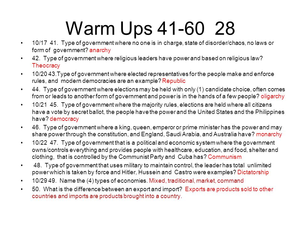 Warm Ups 41-60 28 10/17 41. Type of government where no one is in charge, state of disorder/chaos, no laws or form of government anarchy.