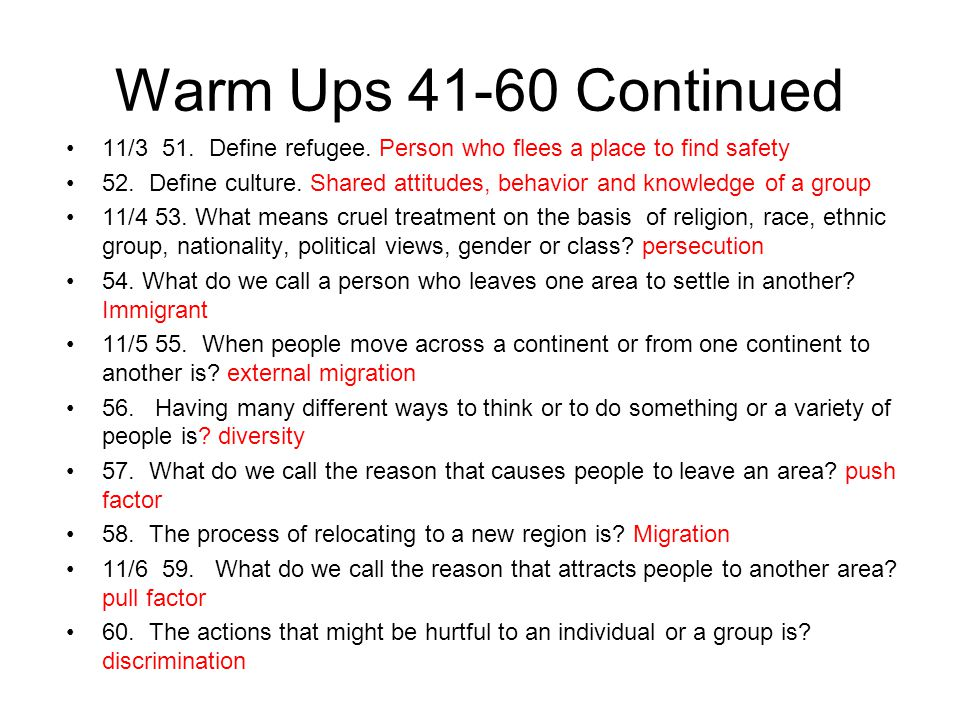 Warm Ups 41-60 Continued 11/3 51. Define refugee. Person who flees a place to find safety.