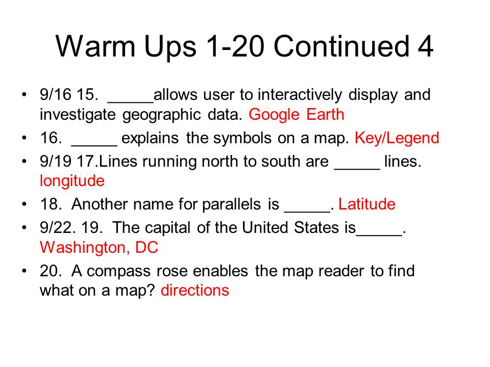 Warm Ups 1-20 Continued 4 9/16 15. _____allows user to interactively display and investigate geographic data. Google Earth.