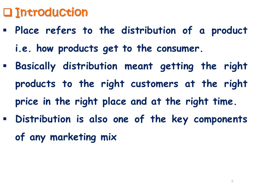 Introduction Place refers to the distribution of a product i.e. how products get to the consumer.