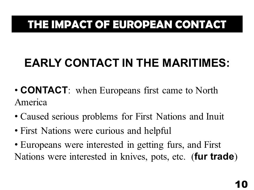 THE IMPACT OF EUROPEAN CONTACT EARLY CONTACT IN THE MARITIMES: