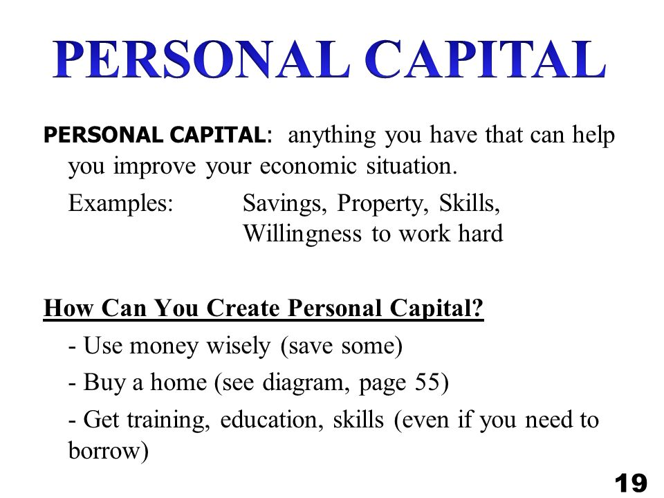 PERSONAL CAPITAL PERSONAL CAPITAL: anything you have that can help you improve your economic situation.