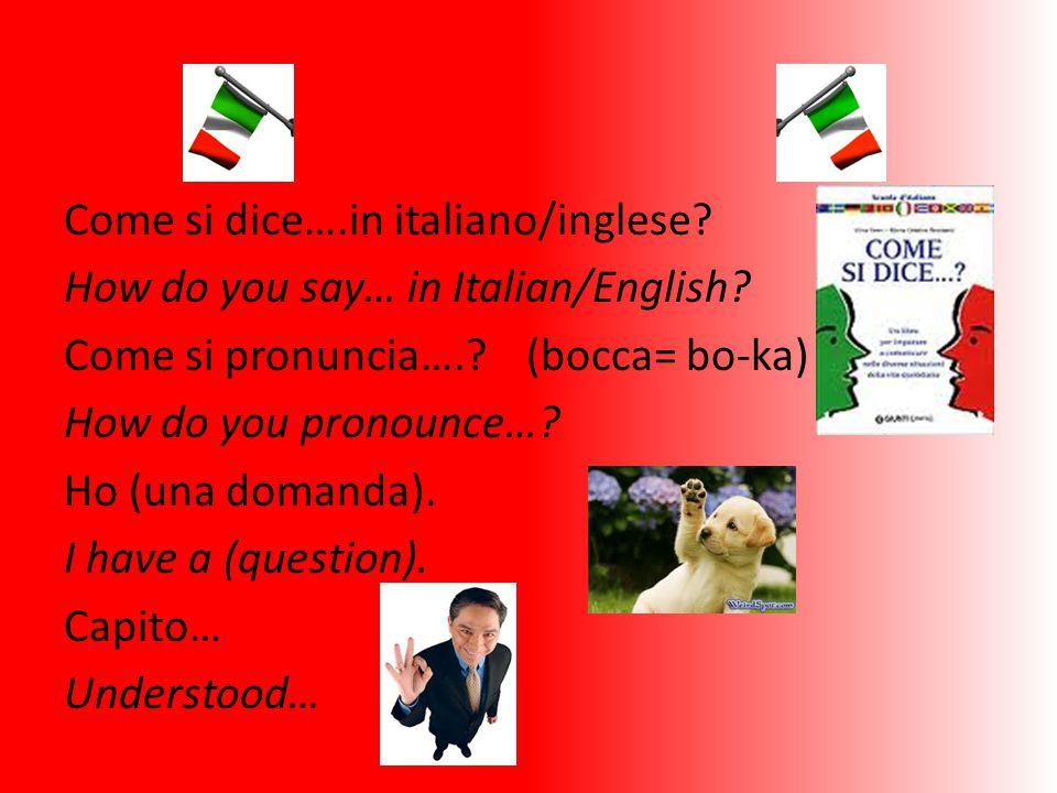 Come si dice…. in italiano/inglese. How do you say… in Italian/English