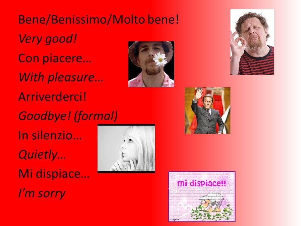 Bene/Benissimo/Molto bene. Very good