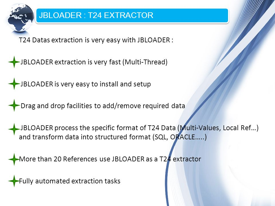 JBLOADER : T24 EXTRACTOR T24 Datas extraction is very easy with JBLOADER : JBLOADER extraction is very fast (Multi-Thread)
