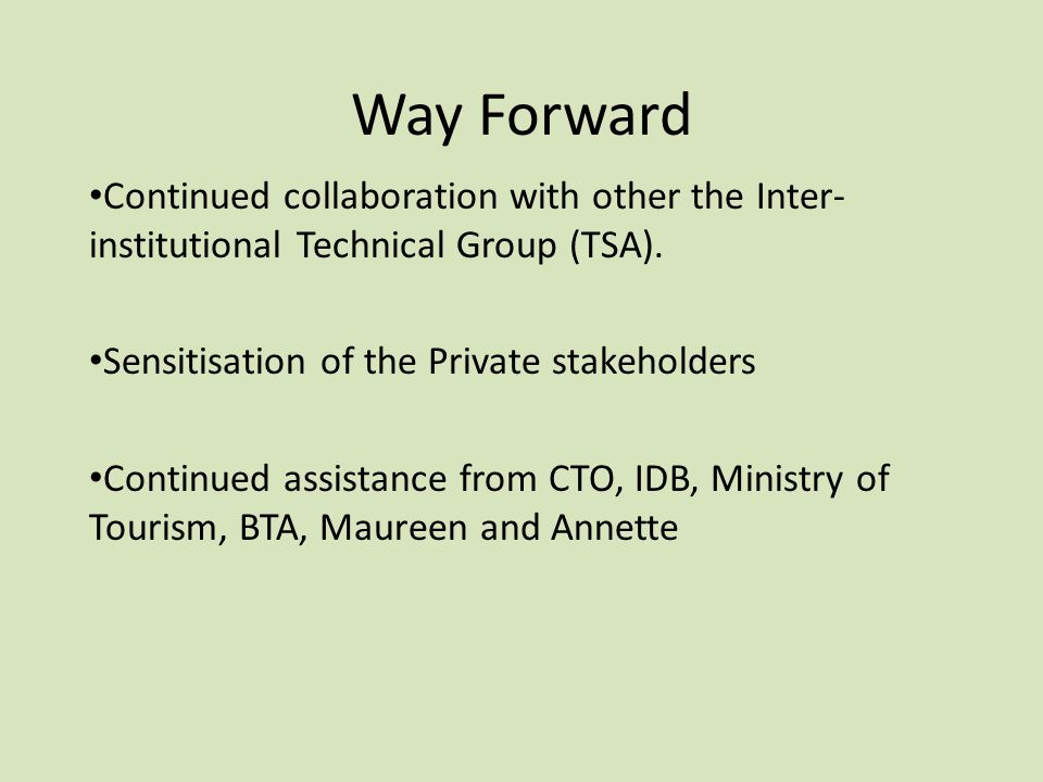 Way Forward Continued collaboration with other the Inter-institutional Technical Group (TSA). Sensitisation of the Private stakeholders.