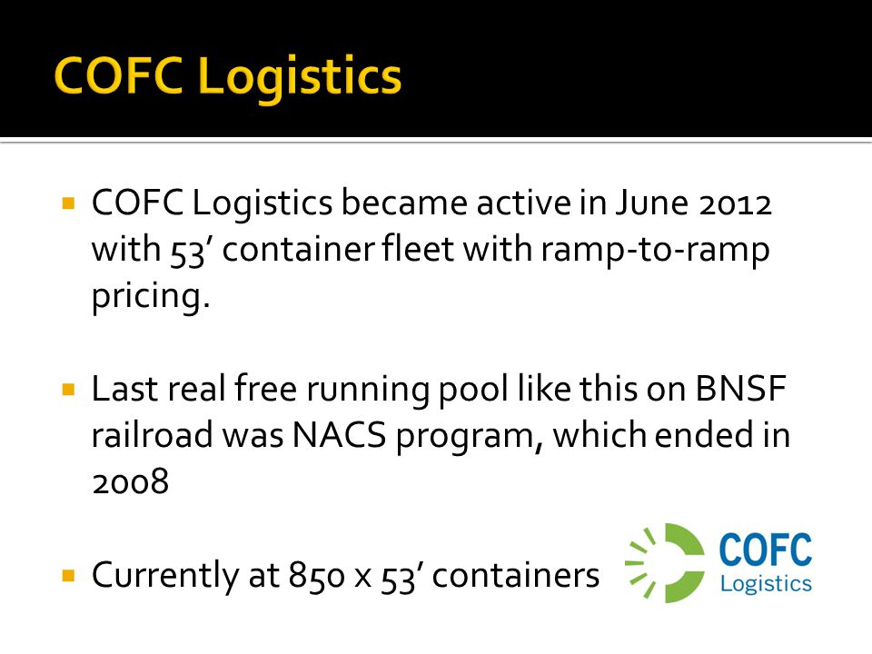 COFC Logistics COFC Logistics became active in June 2012 with 53' container fleet with ramp-to-ramp pricing.