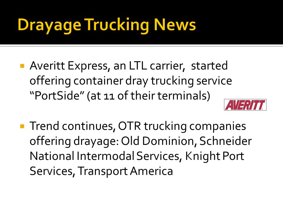 Drayage Trucking News Averitt Express, an LTL carrier, started offering container dray trucking service PortSide (at 11 of their terminals)