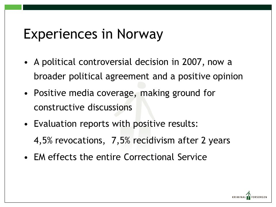 Experiences in Norway A political controversial decision in 2007, now a broader political agreement and a positive opinion.