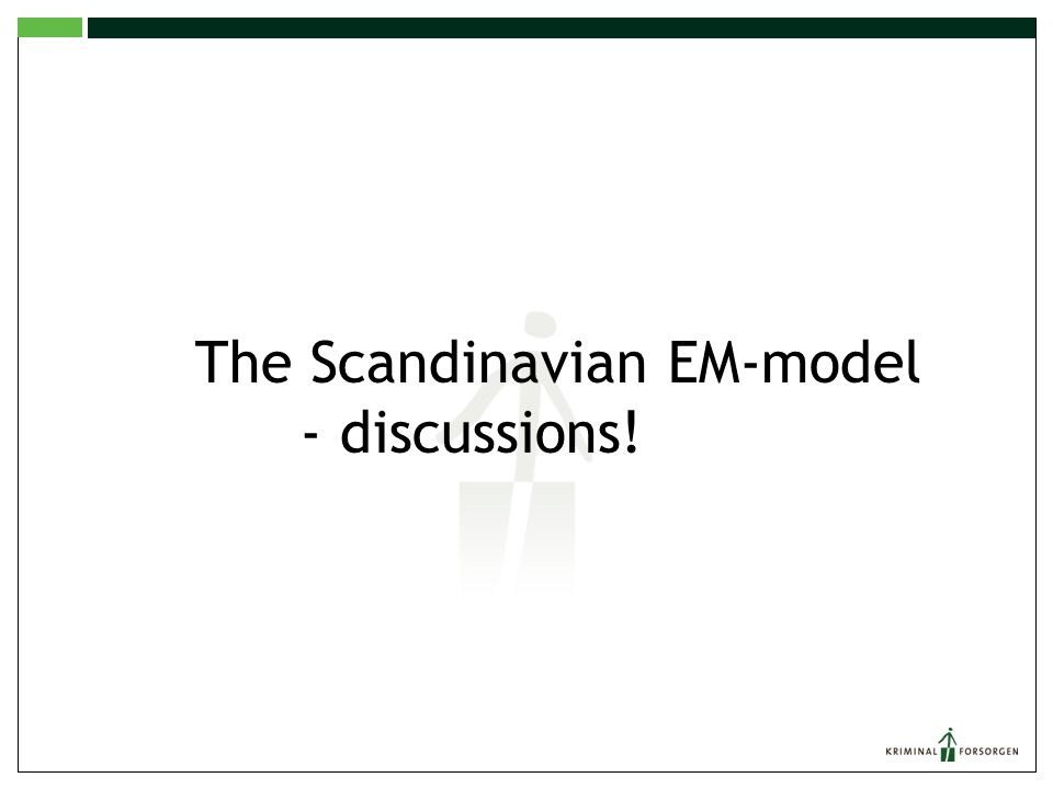 The Scandinavian EM-model - discussions!