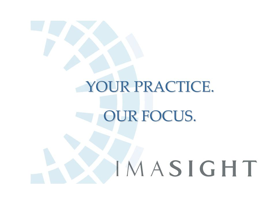 YOUR PRACTICE. OUR FOCUS.