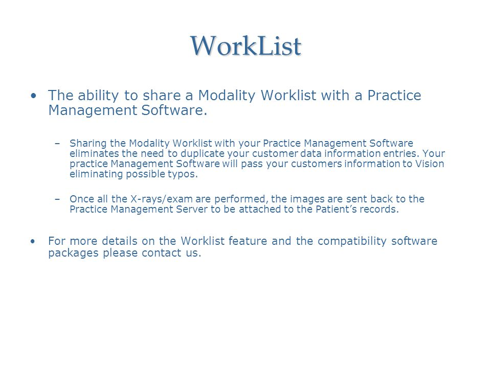WorkList The ability to share a Modality Worklist with a Practice Management Software.