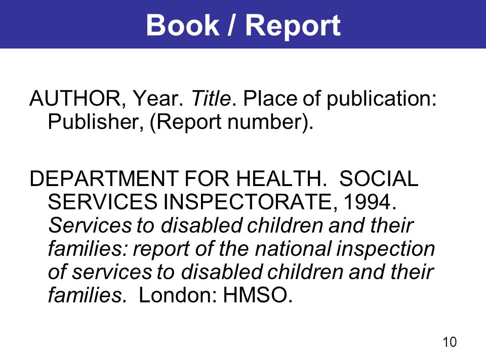 Book / Report AUTHOR, Year. Title. Place of publication: Publisher, (Report number).