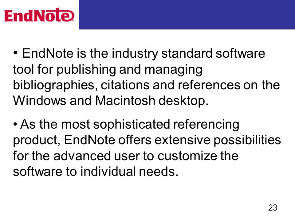 EndNote is the industry standard software tool for publishing and managing bibliographies, citations and references on the Windows and Macintosh desktop.