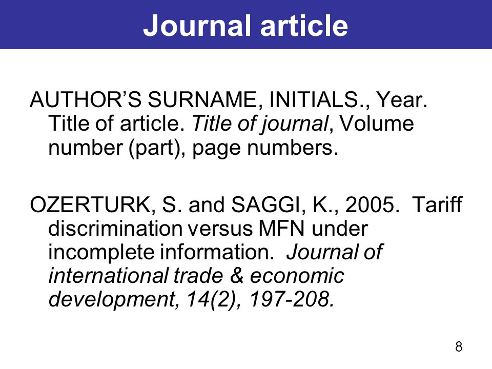 Journal article AUTHOR'S SURNAME, INITIALS., Year. Title of article. Title of journal, Volume number (part), page numbers.