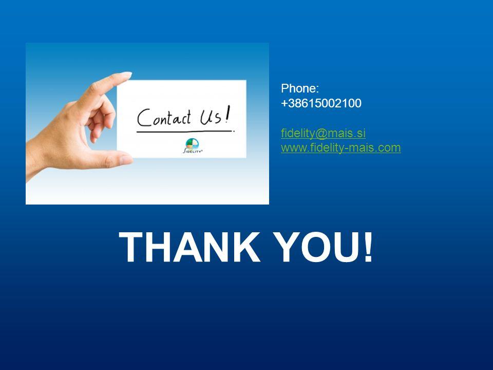 Phone: +38615002100 fidelity@mais.si www.fidelity-mais.com THANK YOU!