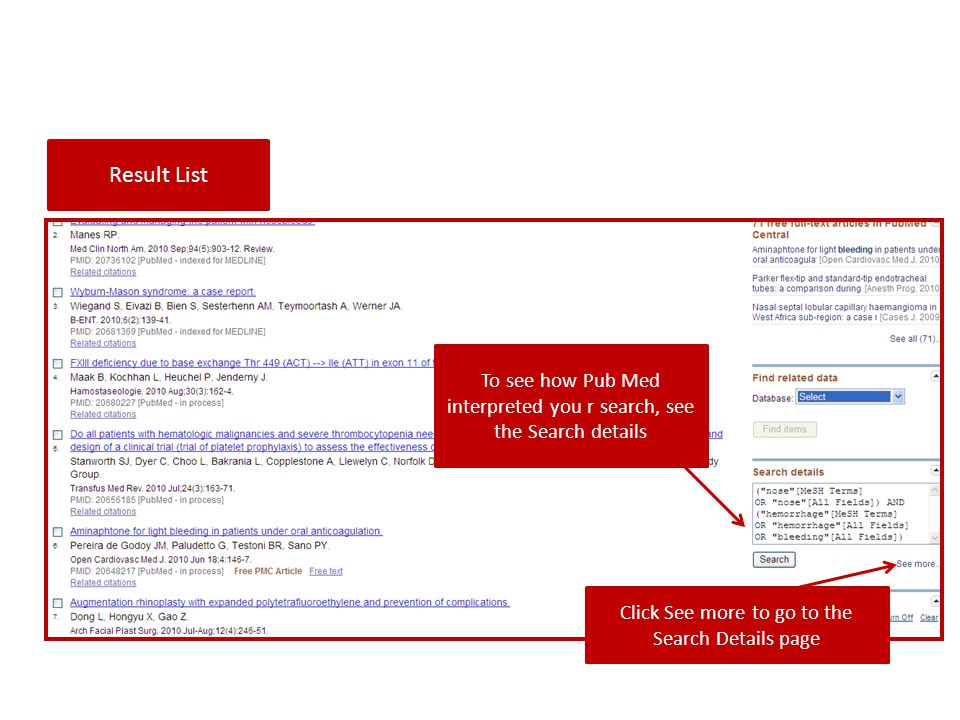 Result List To see how Pub Med interpreted you r search, see the Search details.