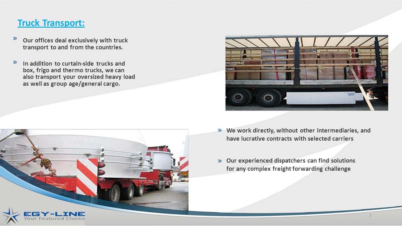 Truck Transport: Our offices deal exclusively with truck transport to and from the countries.