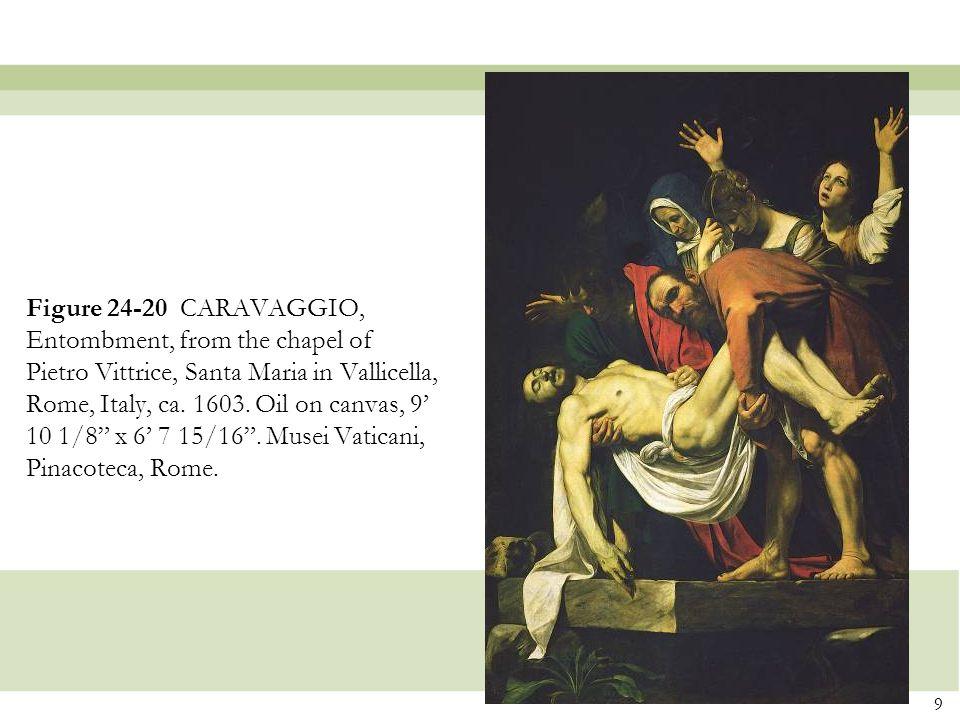 Figure 24-20 CARAVAGGIO, Entombment, from the chapel of Pietro Vittrice, Santa Maria in Vallicella, Rome, Italy, ca.