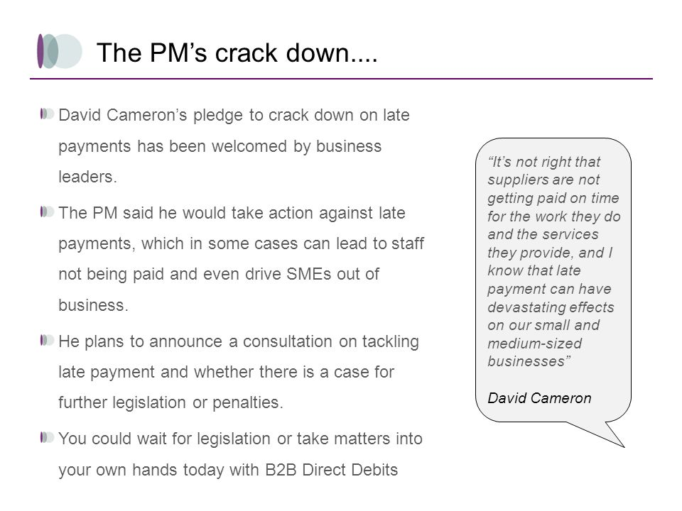 The PM's crack down.... David Cameron's pledge to crack down on late payments has been welcomed by business leaders.