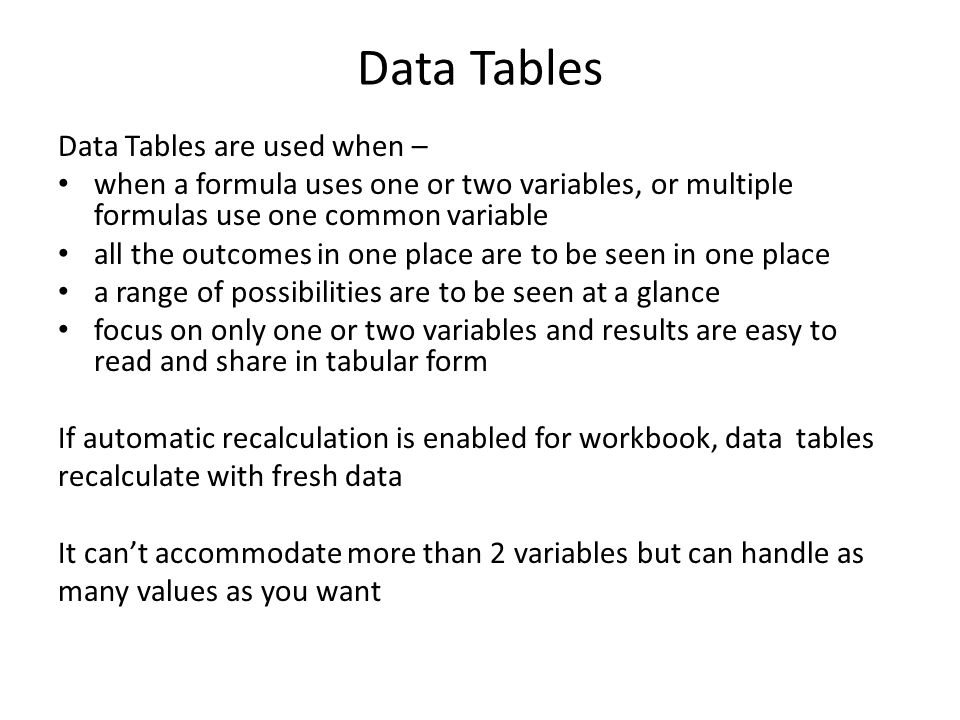 Data Tables Data Tables are used when –