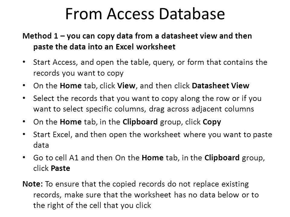 From Access Database Method 1 – you can copy data from a datasheet view and then paste the data into an Excel worksheet.