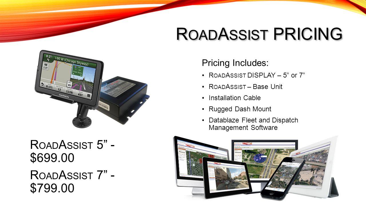 Roadassist pricing ROADASSIST 5 - $699.00 ROADASSIST 7 - $799.00