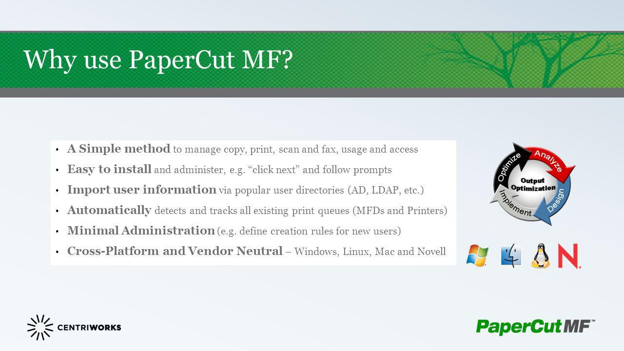 Why use PaperCut MF A Simple method to manage copy, print, scan and fax, usage and access.