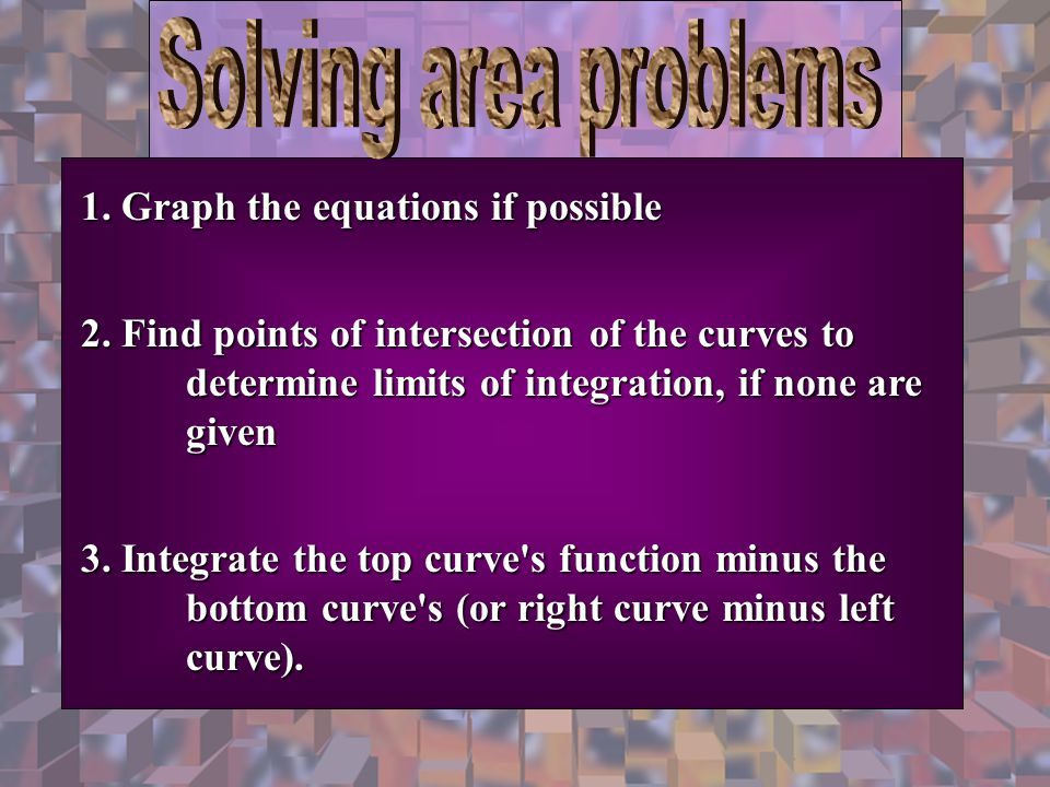 Solving area problems 1. Graph the equations if possible