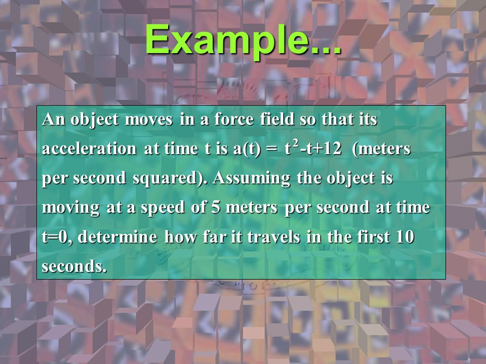 Example... An object moves in a force field so that its