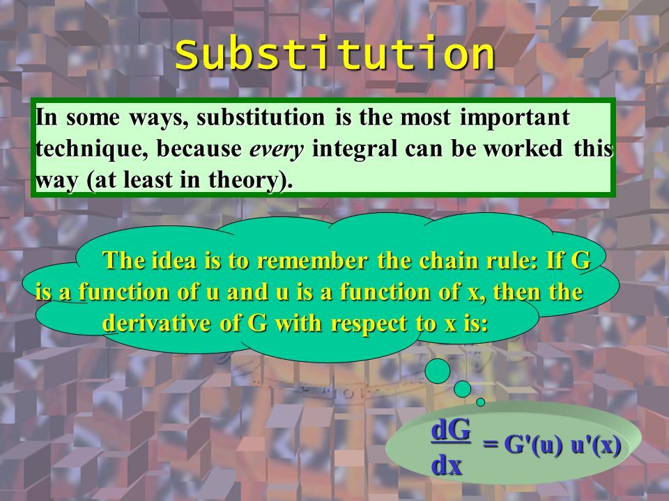 Substitution In some ways, substitution is the most important technique, because every integral can be worked this way (at least in theory).