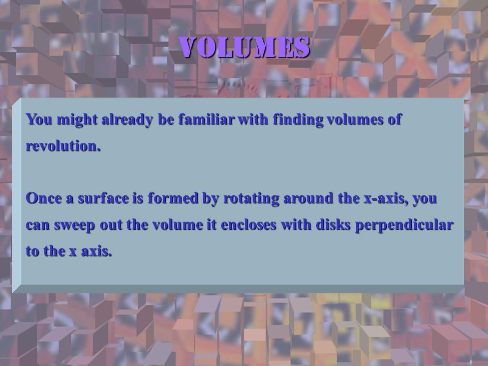 Volumes You might already be familiar with finding volumes of