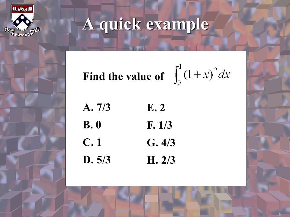 A quick example Find the value of A. 7/3 B. 0 C. 1 E. 2 F. 1/3 D. 5/3