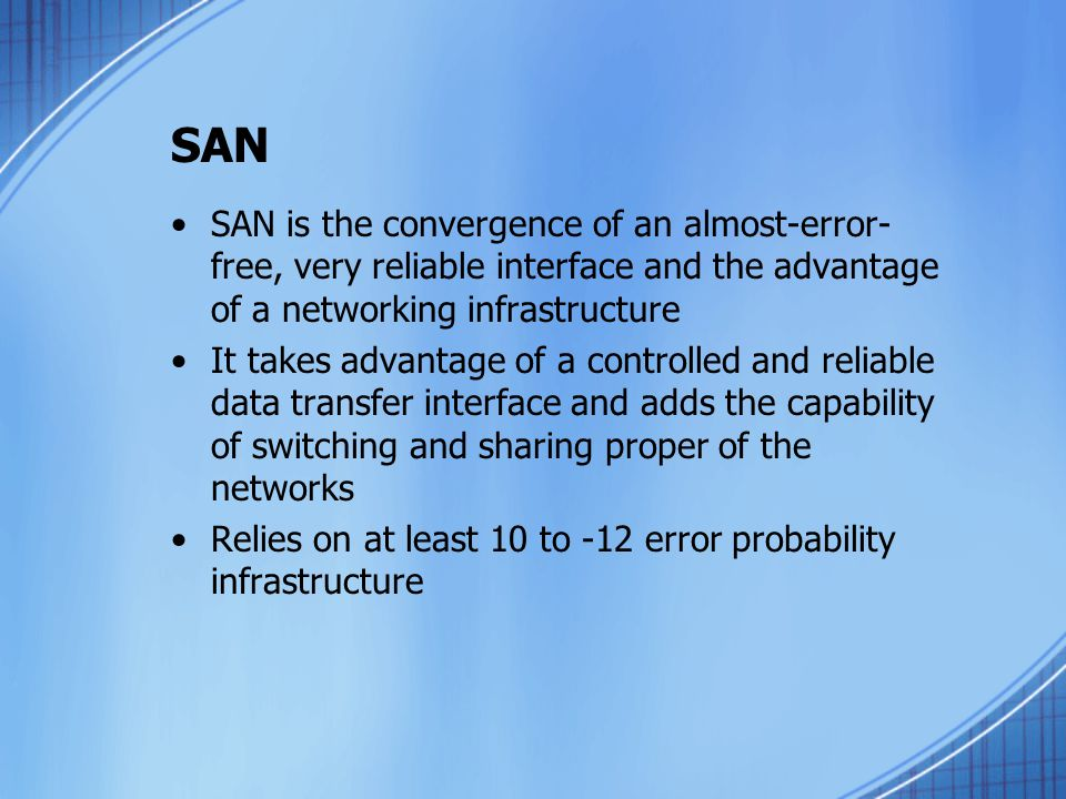 SAN SAN is the convergence of an almost-error-free, very reliable interface and the advantage of a networking infrastructure.