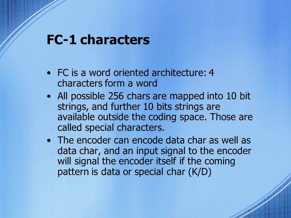 FC-1 characters FC is a word oriented architecture: 4 characters form a word.
