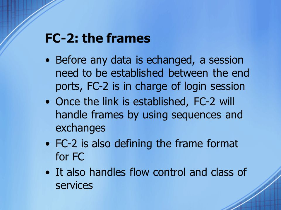 FC-2: the frames Before any data is echanged, a session need to be established between the end ports, FC-2 is in charge of login session.