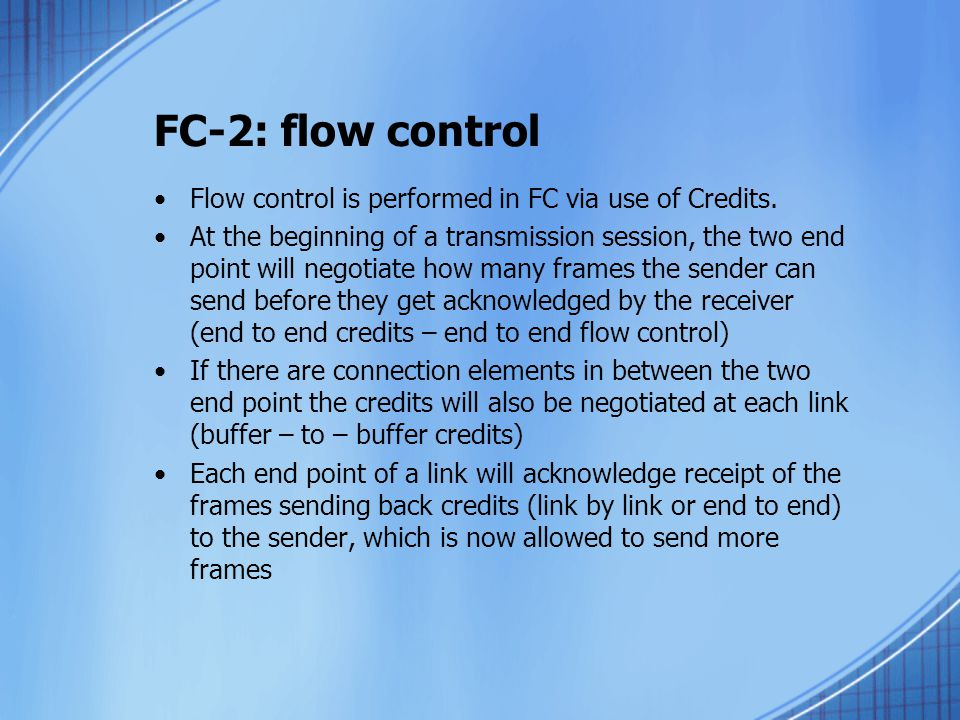 FC-2: flow control Flow control is performed in FC via use of Credits.