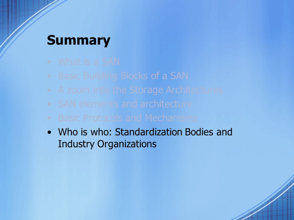 Summary What is a SAN Basic Building Blocks of a SAN