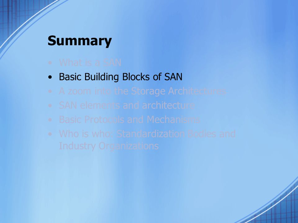 Summary What is a SAN Basic Building Blocks of SAN