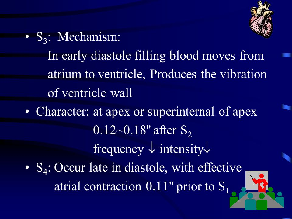 S3: Mechanism: In early diastole filling blood moves from. atrium to ventricle, Produces the vibration.